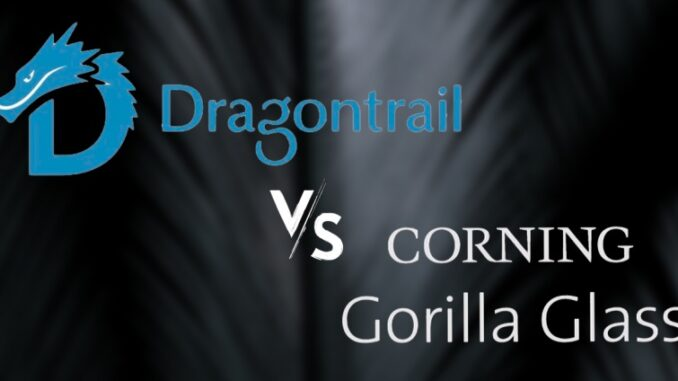 Dragontrail vs Gorilla Glass